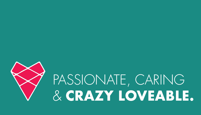 Passionate, Caring & Crazy Loveable.