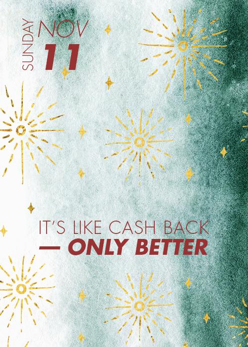 November 11th<br><br>It's like cash back, only better!