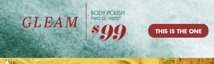 Gleam: Body Polish<br>TWO (2) visits*<br>$99